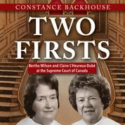 Two Firsts - Bertha Wilson and Claire L'Heureux Dubé at the Supreme Court of Canada - A Feminist History Society Book, Book 9 (Unabridged)