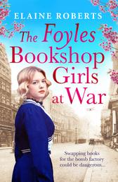 The Foyles Bookshop Girls at War - Gloriously heartwarming story of wartime love, loss and friendship