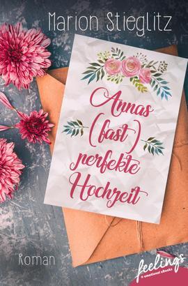 Annas (fast) perfekte Hochzeit
