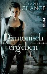 Dämonisch ergeben - Roman (Dorina Basarab 2)