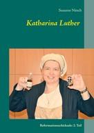 Susanne Nitsch: Katharina Luther