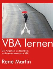 VBA lernen - Das Aufgaben- und Lernbuch zur Programmiersprache VBA