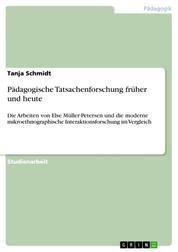 Pädagogische Tatsachenforschung früher und heute - Die Arbeiten von Else Müller-Petersen und die moderne mikroethnographische Interaktionsforschung im Vergleich
