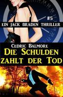 Cedric Balmore: Ein Jack Braden Thriller #5: Die Schulden zahlt der Tod