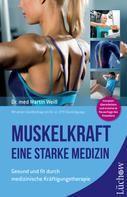 Dr. med. Martin Weiß: Muskelkraft - Eine starke Medizin