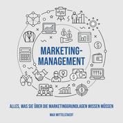 Marketingmanagement - Alles, was Sie über die Marketinggrundlagen wissen müssen.