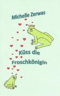 Michelle Zerwas: Küss die Froschkönigin