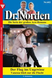 Dr. Norden 682 – Arztroman - Der Flug ins Ungewisse