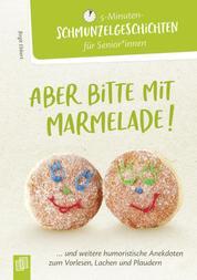 5-Minuten-Schmunzelgeschichten: Aber bitte mit Marmelade! - ...und weitere humoristische Anekdoten zum Vorlesen, Lachen und Plaudern