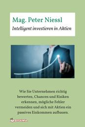 Intelligent investieren in Aktien - Wie Sie Unternehmen richtig bewerten, Chancen und Risiken erkennen, mögliche Fehler vermeiden und sich mit Aktien ein passives Einkommen aufbauen.