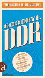 Goodbye, DDR - Erinnerungen an den Mauerfall