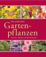 Die schönsten Gartenpflanzen - Blumen, Stauden und Ziersträucher