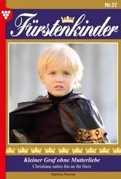 Fürstenkinder 37 – Adelsroman - Kleiner Graf ohne Mutterliebe
