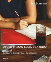 Arbeit macht Spaß. Sex dabei auch? - Erotische Geschichten - Sex Stories