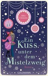 Ein Kuss unter dem Mistelzweig - Roman