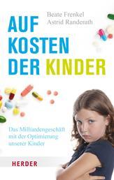 Auf Kosten der Kinder - Das Milliardengeschäft mit der Optimierung unserer Kinder