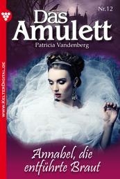 Das Amulett 12 – Liebesroman - Annabel, die entführte Braut