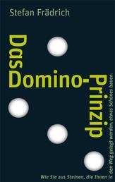Das Domino-Prinzip - Wie Sie aus Steinen, die Ihnen in den Weg gelegt werden, etwas Schönes bauen.