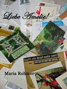 Maria Rohmer: Liebe Amelie!