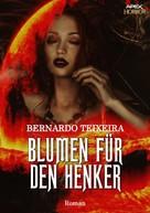 Bernardo Teixeira: BLUMEN FÜR DEN HENKER