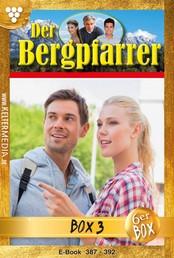 Der Bergpfarrer (ab Nr. 375) Jubiläumsbox 3 – Heimatroman - E-Book 387-392