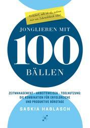 Jonglieren mit 100 Bällen - Zeitmanagement - Arbeitsweisen - Toolnutzung: Die Kombination für erfolgreiche und produktive Bürotage