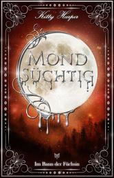 Mondsüchtig: Im Bann der Füchsin - Düstererer Romantasy Liebesroman