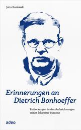Erinnerungen an Dietrich Bonhoeffer - Entdeckungen in den Aufzeichnungen seiner Schwester