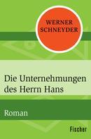 Werner Schneyder: Die Unternehmungen des Herrn Hans