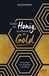 Süßer als Honig, kostbarer als Gold - 40 Mal Bibel zum Eintauchen und Erleben