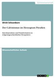 Der Calvinismus im Herzogtum Preußen - Interdependenz und Transformation in religionsgeschichtlicher Perspektive