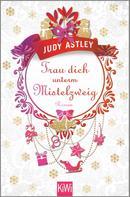 Judy Astley: Trau dich unterm Mistelzweig ★★★★