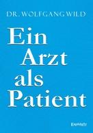 Wolfgang Wild: Ein Arzt als Patient ★★★