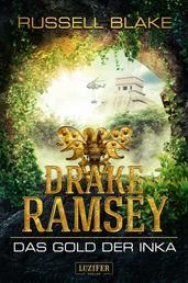 DAS GOLD DER INKA (Drake Ramsey) - Thriller, Abenteuer