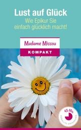Lust auf Glück - Wie Epikur Sie einfach glücklich macht!