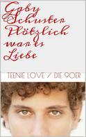 Gaby Schuster: Plötzlich war es Liebe ★★★★