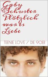 Plötzlich war es Liebe - Teenie-Love / Die 90er