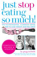 Gregg McBride: Just Stop Eating So Much! Completely Revised and Updated