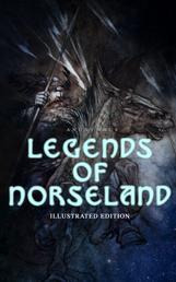 Legends of Norseland (Illustrated Edition) - Valkyrie, Odin at the Well of Wisdom, Thor's Hammer, the Dying Baldur, the Punishment of Loki, the Darkness That Fell on Asgard