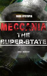 MECCANIA THE SUPER-STATE (Dark Dystopia) - Foreseeing the Future and Foretelling the Terror of a Totalitarian Nazi-Like Regime