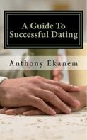 Anthony Ekanem: A Guide to Successful Dating