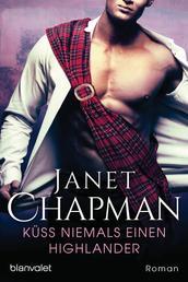 Küss niemals einen Highlander - Roman