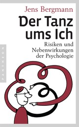 Der Tanz ums Ich - Risiken und Nebenwirkungen der Psychologie