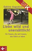 Sabine Asgodom: Liebe wild und unersättlich! ★★★★