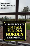 Alfred Bekker: Ein Fall für den Norden: Kommissar Ubbo Norden ermittelt
