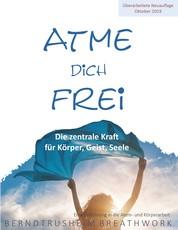 Atme dich frei - Die zentrale Kraft für Körper, Geist, Seele