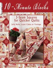 10-Minute Blocks - 3-Seam Squares For Quicker Quilts: Jelly Rolls, Layer Cakes or Yardage