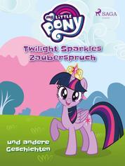 My Little Pony - Twilight Sparkles Zauberspruch und andere Geschichten
