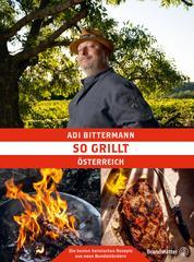 So grillt Österreich - Die besten heimischen Rezepte aus neun Bundesländern