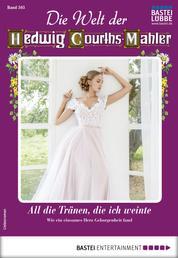 Die Welt der Hedwig Courths-Mahler 505 - Liebesroman - All die Tränen, die ich weinte
